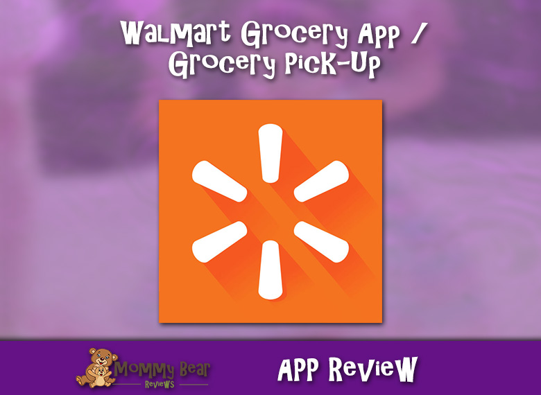 Walmart Grocery App / Pick-Up – A Mom's Experience & Review