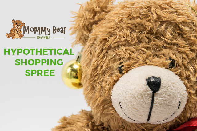 Mommy Bear Hypothetical Shopping Spree!