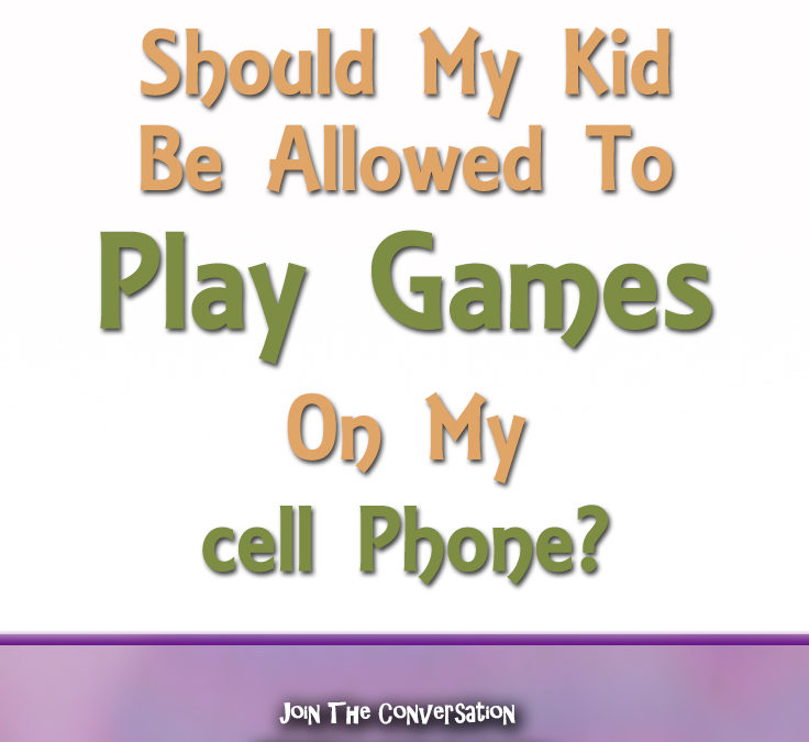 Should I Let My Kid Play Games On My Phone?
