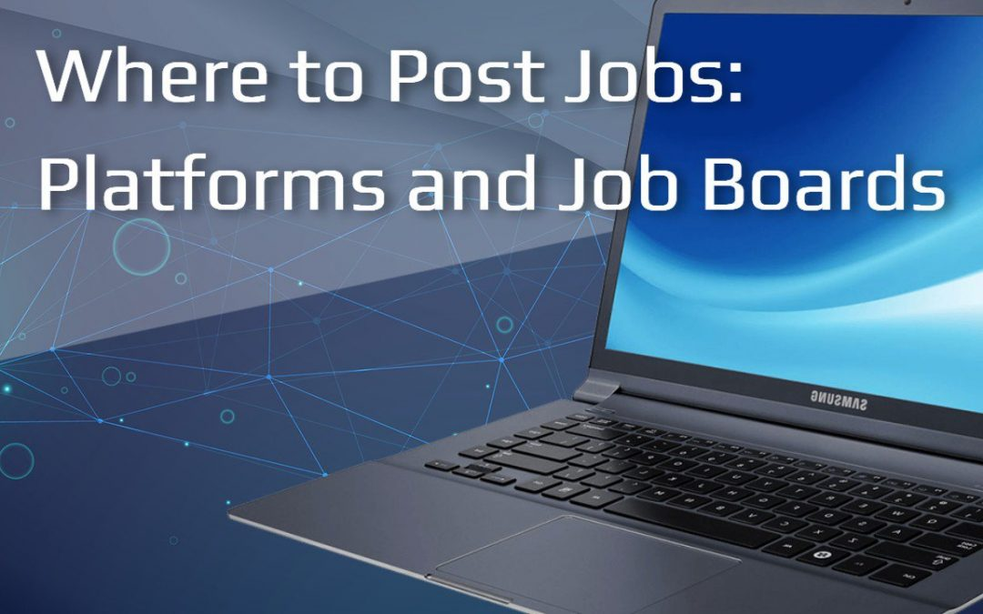 Where to Post Jobs: Platforms and Job Boards