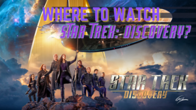 Where to Watch Star Trek: Discovery?