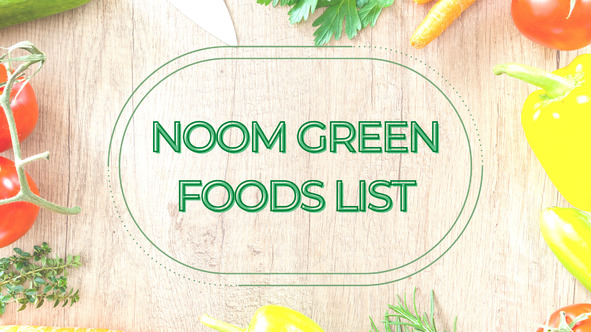 A Complete Guide on the Noom Green Foods List