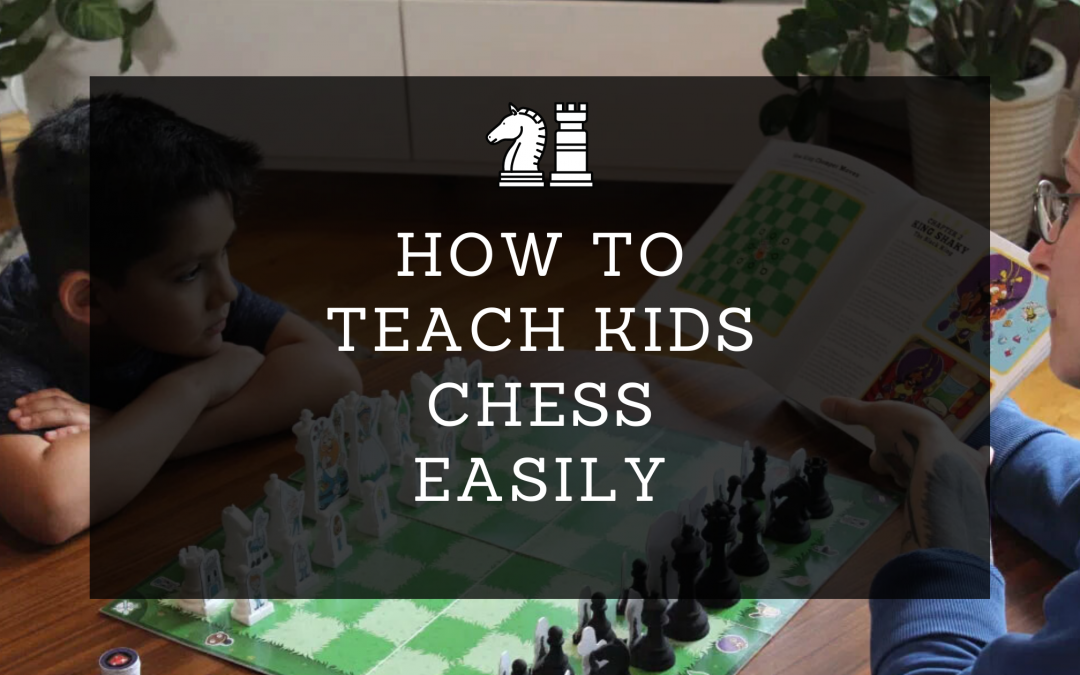 The Best and Easiest Way To Teach Kids Chess