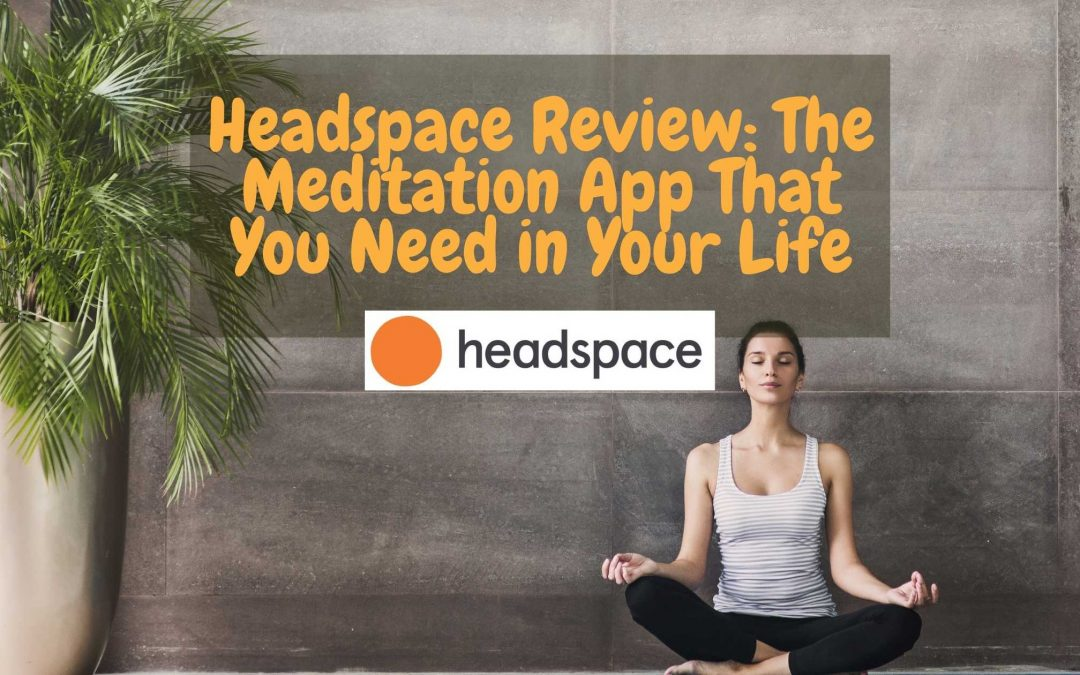 Headspace Review: The Meditation App That You Need in Your Life